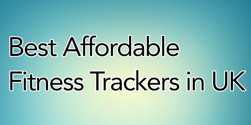 Best Affordable Fitness Trackers in UK for 2021